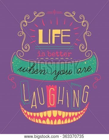 Typography Poster With Hand Drawn Elements. Inspirational Quote. Life Is Better When You Are Laughin