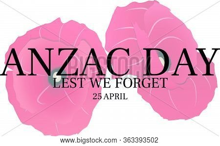 Remembering Anzac Day. Anzac Day Inscription With Words Lest We Forget And Date With Faded Poppies I