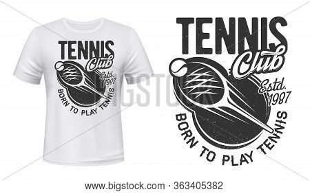 Tennis Sport Club, Vector Grunge Print On T-shirt Mockup. Tennis Team Or Varsity League Badge With B