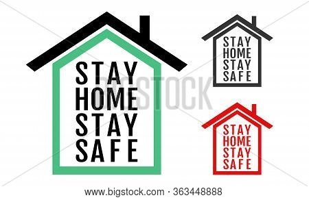 Vector Icon Of House With Text Stay Home Stay Safe. Illustration Of Home With Text Of Stay Home Stay