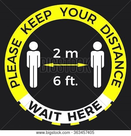 Coronavirus Covid-19 Virus Social Distancing Concept. Wait Here And Stay Six Feet Or Two Meters Apar