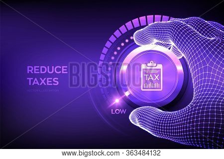 Tax Levels Knob Button. Wireframe Hand Setting Tax Button On Lowest Position. Reduce Taxes Concept.