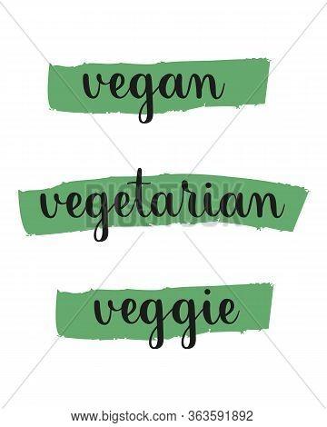 Vegan, Veggie, Vegetarian. Set Of Handwritten Vegetarian Lifestyle Phrases. Calligraphic Text On Gre