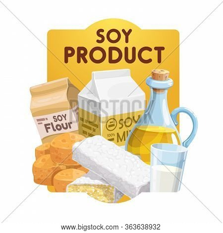 Soy Food Products And Soybean Vegetarian Food, Vector Vegetarian Meals. Vegan Soy Nutrition, Organic