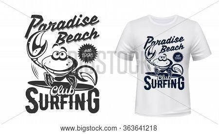 Surfing Club Paradise Beach, Vector T-shirt Print Mockup. Cartoon Smiling Crab Waving Hello With Cla