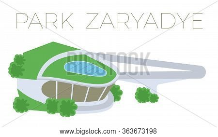 Sight Of Moscow, Park Zaryadye, Vector Illustration. Moscow Architecture Historical Famous Beautiful