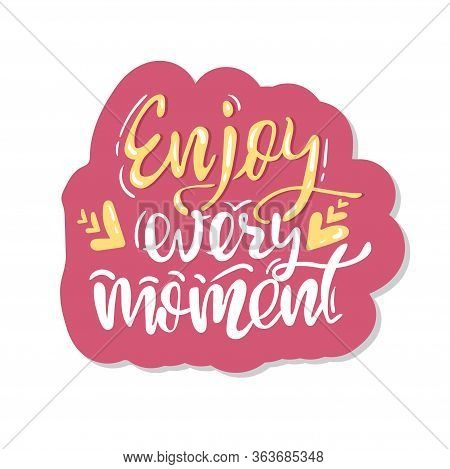 Enjoy Every Moment. Modern Brush Calligraphy. Handwritten Ink Lettering. Sticker, Hand Drawn Design