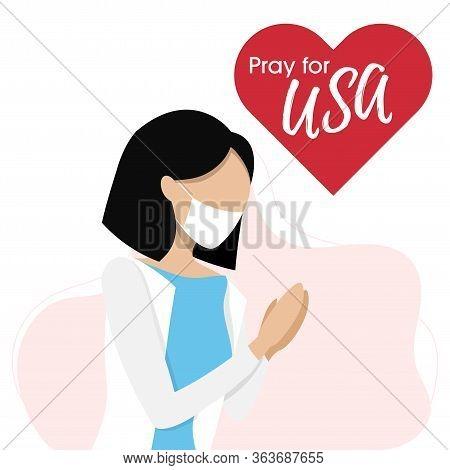 Covid-19 Or Coronavirus Concept. Pray For Usa, Save Us People Concept. Woman Prayed For Usa. Vector
