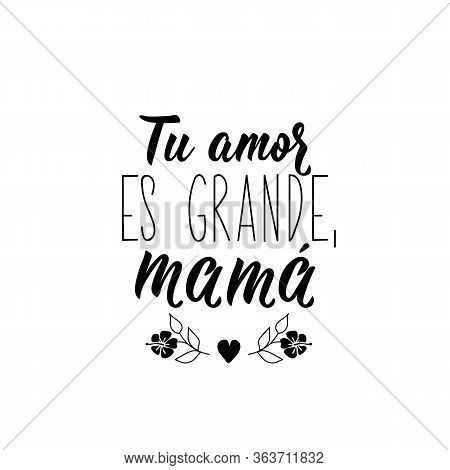 Mothers Day Card. Lettering. Translation From Spanish - Your Love Is Great, Mom. Element For Flyers,
