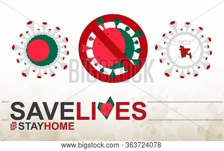 Coronavirus Cell With Bangladesh Flag And Map. Stop Covid-19 Sign, Slogan Save Lives Stay Home With