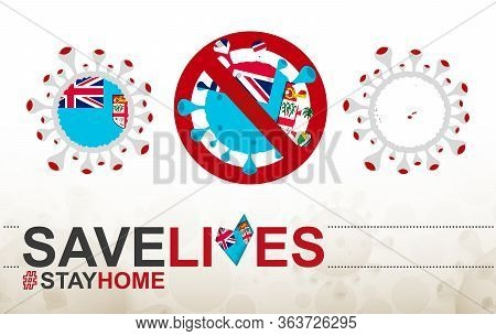 Coronavirus Cell With Fiji Flag And Map. Stop Covid-19 Sign, Slogan Save Lives Stay Home With Flag O