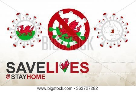 Coronavirus Cell With Wales Flag And Map. Stop Covid-19 Sign, Slogan Save Lives Stay Home With Flag