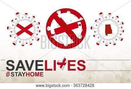 Coronavirus Cell With Us State Alabama Flag And Map. Stop Covid-19 Sign, Slogan Save Lives Stay Home