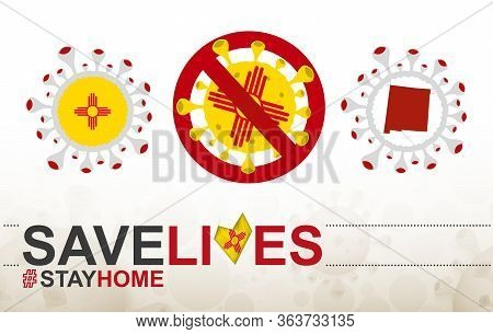 Coronavirus Cell With Us State New Mexico Flag And Map. Stop Covid-19 Sign, Slogan Save Lives Stay H