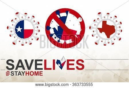 Coronavirus Cell With Us State Texas Flag And Map. Stop Covid-19 Sign, Slogan Save Lives Stay Home W