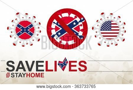 Coronavirus Cell With Confederate Flag. Stop Covid-19 Sign, Slogan Save Lives Stay Home With Flag Of