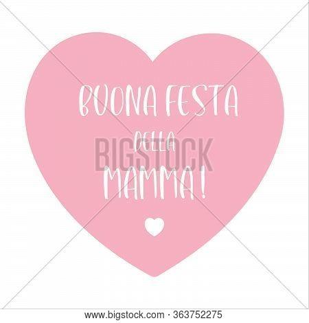 Hand Sketched Buona Festa Della Mamma Phrase In Italian With Heart. Translated Happy Mothers Day. Le