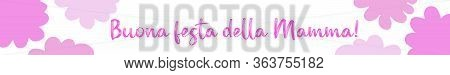 Hand Drawn Web Banner Background With Buona Festa Della Mamma Quote In Italian. Translated Happy Mot