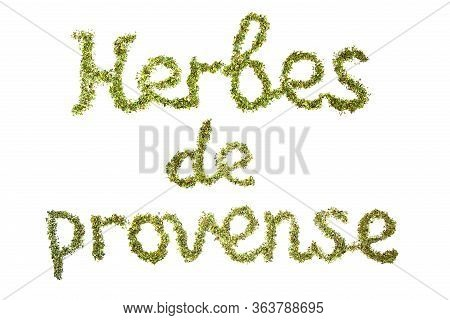 Inscription In French Provence Herbs On A White Isolated Background. Made From Provence Herbs. Flat