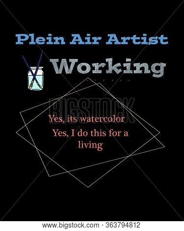 Plein Air Artist Working Graphic, Answers Questions Watercolorists Get While Working, Yes Its Waterc