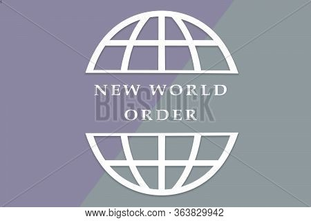 Concept Of New World Order In Geopolitics After Covid-19 Or Coronavirus Outbreak.