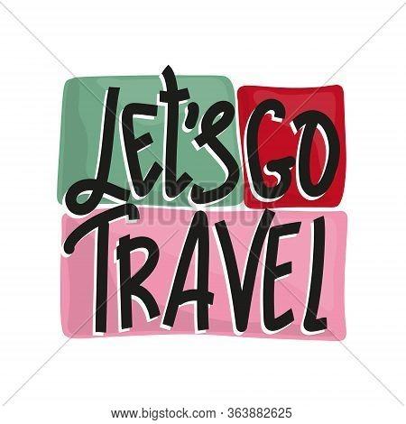 Lets Go Travel - Calligraphic Handwritten Inscription. Child T-shirt Design Idea.