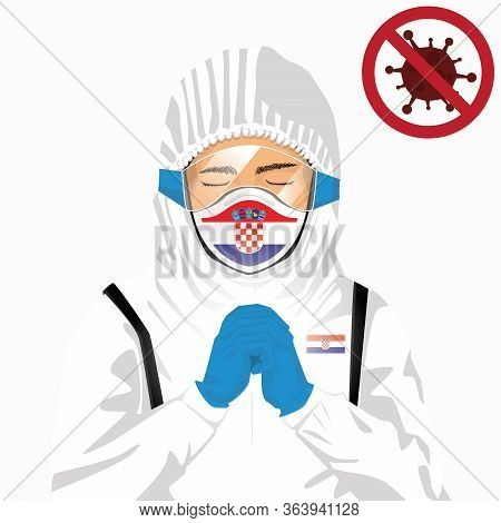 Covid-19 Or Coronavirus Concept. Croatian Medical Staff Wearing Mask In Protective Clothing And Pray