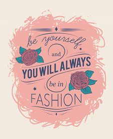 Typography Poster. Be Yourself And You Will Always Be In Fashion. Inspirational Quote. Concept Desig