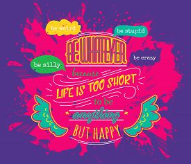 Typography Poster With Hand Drawn Elements. Inspirational Quote. Be Whatever Because Life Is Short T