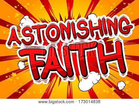 Astonishing Faith - Comic book style word on abstract background.