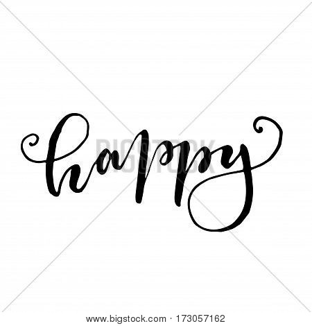 Happy - hand drawn lettering print. Black ink vector quote. Modern brush calligraphy.