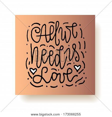 All we need is love - hand lettering greeting card. Hand drawn print. Ink quote. Modern brush calligraphy. Motivational vector card.