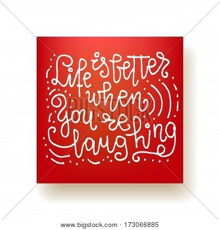 Life is better when you're laughing - hand lettering greeting card. Hand drawn print. Ink quote. Modern brush calligraphy. Motivational vector card.
