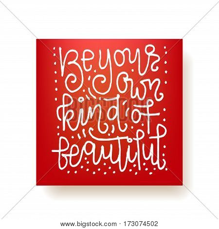 Be your kind of beautiful - hand lettering motivational card. Hand drawn print. White ink quote isolated on a red background. Modern brush calligraphy.