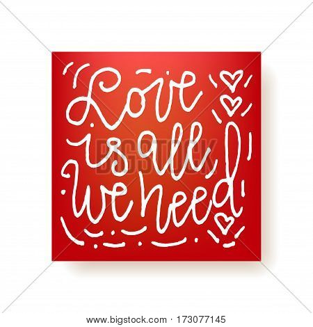 Love is all we need - hand lettering Valentine's Day card. Hand drawn print. White ink quote isolated on a red background. Modern brush calligraphy.
