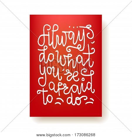 always do what you're afraid to do - hand lettering card. Hand drawn print. White ink quote isolated on a red background. Modern brush calligraphy.