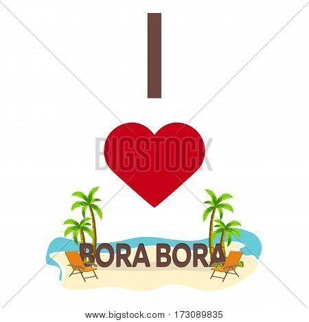 I Love Bora Bora. Travel. Palm, Summer, Lounge Chair. Vector Flat Illustration.