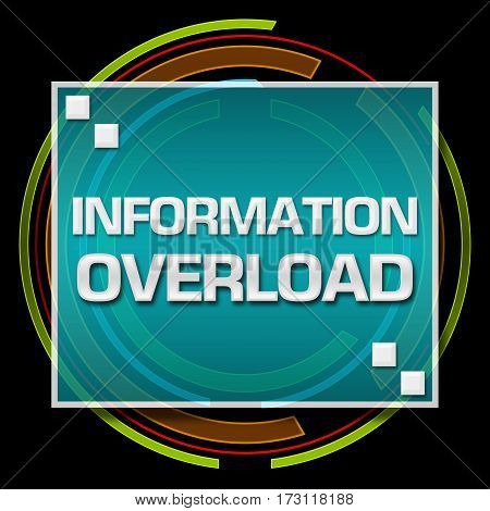Information overload text written over dark background with technology circle.