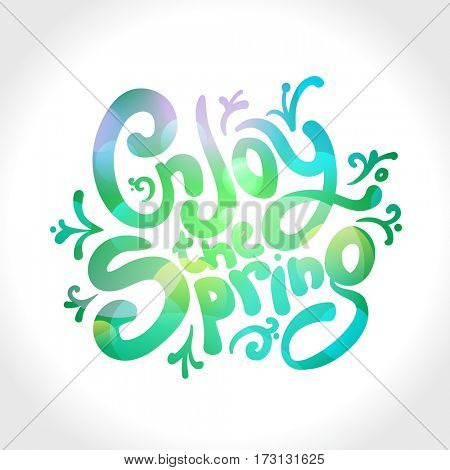 Enjoy the spring text design, spring quote card, healthy positive lifestyle concept, rasterized version