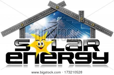 Metal ruler in the shape of house (photo) with text Solar Energy (3D illustration) and a solar panel inside. Isolated on a white background