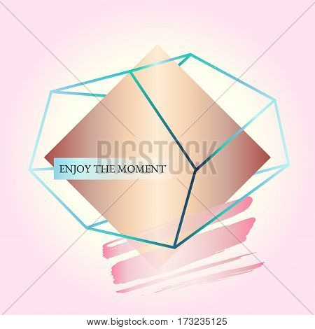 Abstract geometric poster. Quote - Enjoy the moment. In the style of art Deco and Memphis. Bronze rhombus in a green crystal on a powder pink background. Vector. Design template brochure or cover.