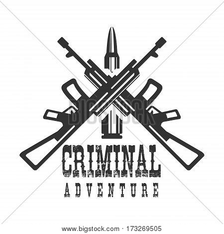 Criminal Outlaw Street Club Black And White Sign Design Template With Text, Crossed Rifles And Bullet Monochrome Vector Emblem With Ghetto Symbols For Prints And Stencils.