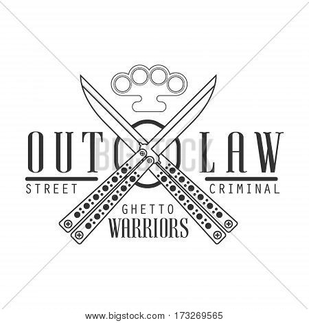 Criminal Outlaw Street Club Black And White Sign Design Template With Text, Crossed Butterfly Knives And Brass Knuckles Monochrome Vector Emblem With Ghetto Symbols For Prints And Stencils.