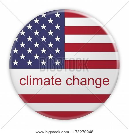 USA Politics Concept Badge: Climate Change Button With US Flag 3d illustration on white background