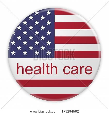 USA Politics News Concept Badge: Health Care Button With US Flag 3d illustration on white background