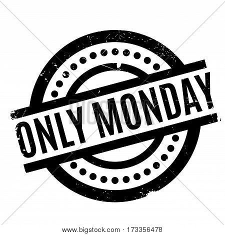 Only Monday rubber stamp. Grunge design with dust scratches. Effects can be easily removed for a clean, crisp look. Color is easily changed.