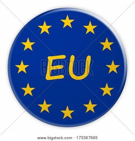 Europe Politics News Concept Badge: EU Button With European Union Flag 3d illustration on white background