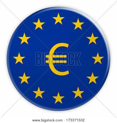 EU Economy Concept Badge: Euro Sign Button With European Union Flag 3d illustration on white background