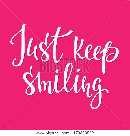 Just keep smiling quote lettering. Calligraphy inspiration graphic design typography element. Hand written postcard. Cute simple vector sign.