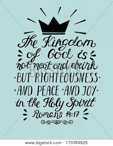 Bible Verse The Kingdom Of God Is Not Meat And Drink But Righteousness, Peace And Joy In The Holy Sp